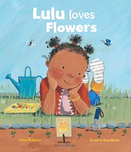 'Lulu Loves Flowers' written by Anna McQuinn, illustrated by Rosalind Beardshaw (Alanna Books, 2015) - pub'd in US as 'Lola Plants a Garden' (Charlesbridge, 2014)