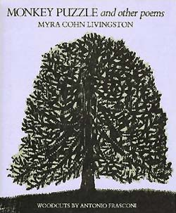 Monkey Puzzle and Other Poems, written by Myra Cohn Livingston, woodcuts by Antonio Frasconi (A Margaret K. McElderry Book, Atheneum, 1984)