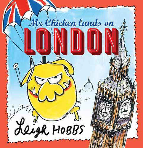 Mr Chicken Lands on London, by Leigh Hobbs (Allen & Unwin, 2014)