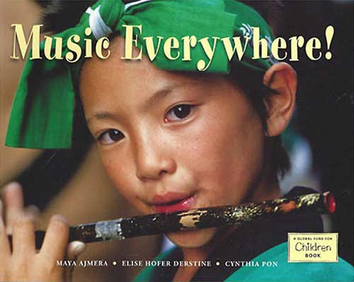 Music Everywhere! by Maya Ajmera, Elise Hofer Derstine and Cynthia Pon (A Global Fund for Children Book, Charlesbridge, 2014)