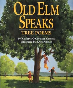 Old Elm Speaks: Tree Poems, written by Kristine O'Connell George, illustrated by Kate Kiesler (Clarion Books, 1998)