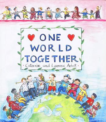 One World Tgether, by Catherine and Laurence Anholt (Janetta Otter-Barry Books, Frances Lincoln, 2013/paperback 2014)
