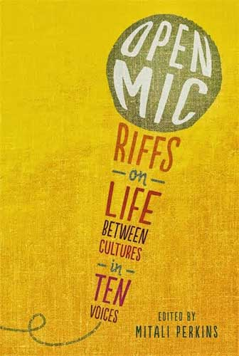 Open Mic: Riffs on Life Between Cultures in Ten Voices, edited by Mitali Perkins (Candlewick Press, 2013)