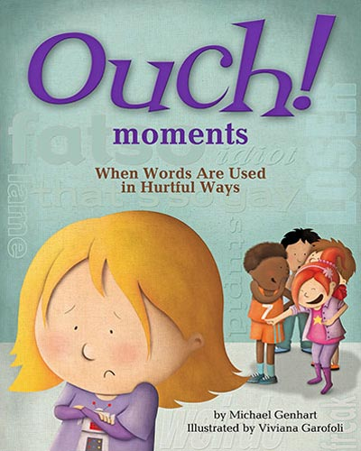 Ouch! Moments: When Words Are Used in Hurtful Ways, written by Michael Genhart, illustrated by Viviana Garofoli