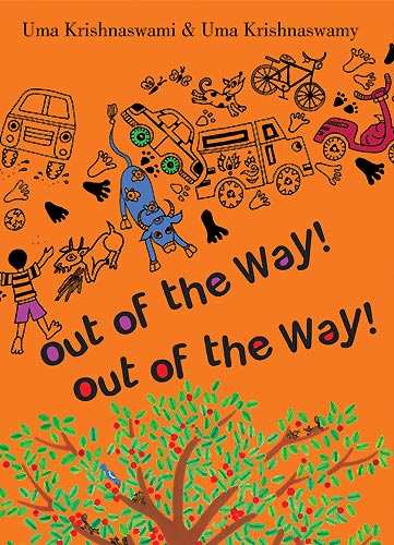 Out of the Way! Out of the Way! written by Uma Krishnaswami, illustrated by Uma Krishnaswamy (Tulika Books, 2010 / Groundwood Books, 2012)