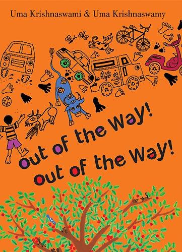Out of the Way! Out of the Way! written by Uma Krishnaswami, illustrated by Uma Krishnaswamy (Tulika Books, 2010 / Groundwood Books, 2012)