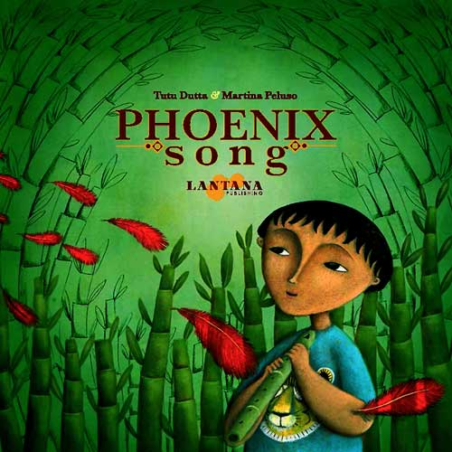 Phoenix Song, written by Tutu Dutta, illustrated by Martina Peluso (Lantana Publishing, 2015)