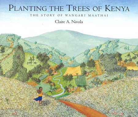 Planting the Trees of Kenya: The Story of Wangari Maathai, by Claire A. Nivola