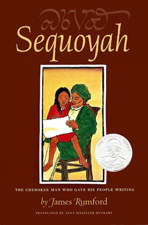 Sequoyah: The Cherokee Man Who Gave His People Writing, by James Rumford, translated into Cherokee by Anna Sixkiller Huckaby(Houghton Mifflin Harcourt, 2004)