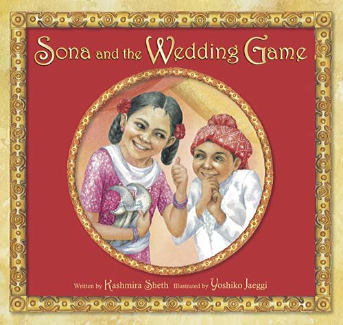Sona and the Wedding Game, written by Kashmira Sheth, illustrated by Yoshiko Jaeggi (