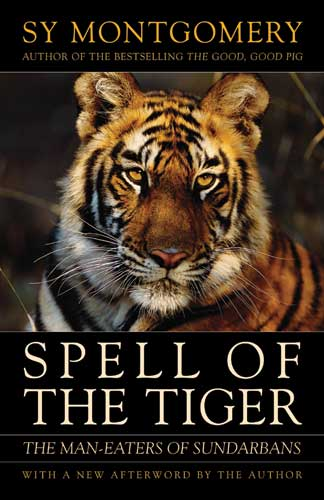 Spell of the Tiger: The Man-Eaters of Sunderbans, by Sy Montgomery (Houghton Mifflin, 1995; Chelsea Green Publishing, reprint edition, 2009) (
