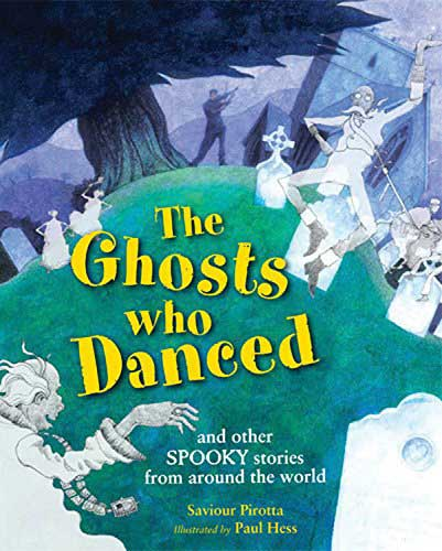 The Ghosts Who Danced: and Other Spooky Stories from Around the World, retold by Saviour Pirotta, illustrated by Paul Hess (Janetta Otter-Barry Books, Frances Lincoln, 2015)