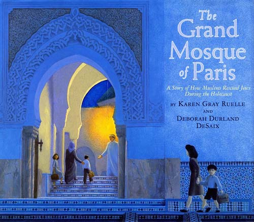 The Grand Mosque of Paris: A Story of How Muslims Rescued Jews During the Holocaust, by Karen Gray Ruelle and Deborah Durland DeSaix (Holiday House, 2009)