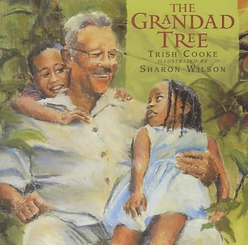 The Grandad Tree, written by Trish Cooke, illustrated by Sharon Wilson (Walker Books/Candlewick Press, 2000)