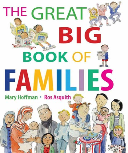 The Great Big Book of Families, written by Mary Hoffman, illustrated by Ros Asquith (UK: Dial Books, 2011 / Frances Lincoln, 2015): 2015 IBBY selection of Outstanding Books for Young People with Disabilities
