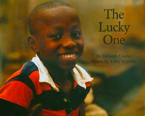 The Lucky One, written by Deborah Cowley, photographs by Kathy Knowles (Osu Children's Library Fund, 2008)