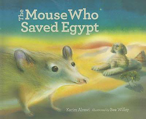 The Mouse who Saved Egypt, written by Karim Alrawi, illustrated by Bee Willey (Tradewind Books, 2011)