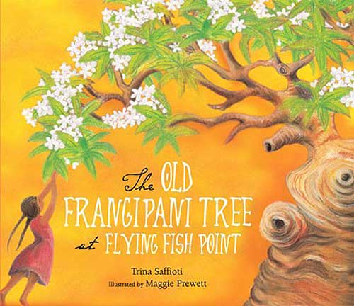 The Old Frangipani Tree at Flying Fish Point, written by Trina Saffioti, illustrated by Maggie Prewett (Tradewind Books, 2013)