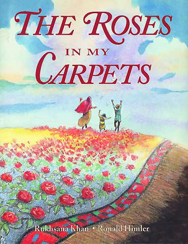 The Roses in My Carpets, written by Rukhsana Khan, illustrated by Ronald Himmler (Holiday House, 1998)