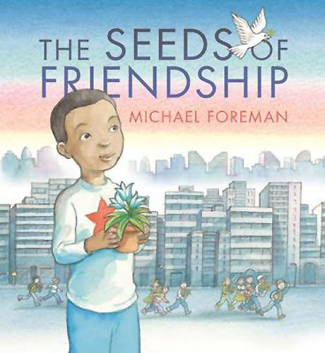 The Seeds of Friendship by Michael Foreman (Walker Books, 2015)