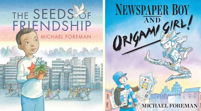 Two recent picture books by Michael Foreman: refugee story 'The Seeds of Friendship' (Walker Books, 2015) and the anti-bullying 'Newspaper Boy and Origami Girl' (Andersen Press, 2012)