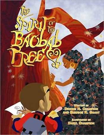 The Spirit of the Baobab Tree, written by Dionne Champion and Sherice Grant, illustrated by Daryl Champion (Xlibris Corp., 2008)