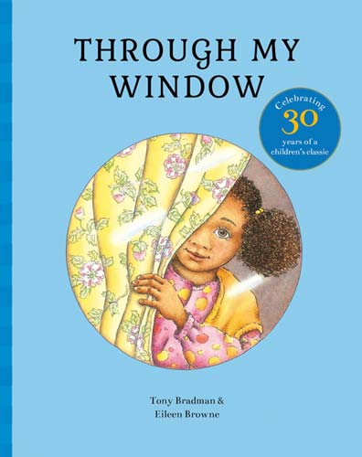Through My Window (30th Anniversary Edition), written by Tony Bradman, illustrated by Eileen Browne(Frances Lincoln, 2016; first published 1986)