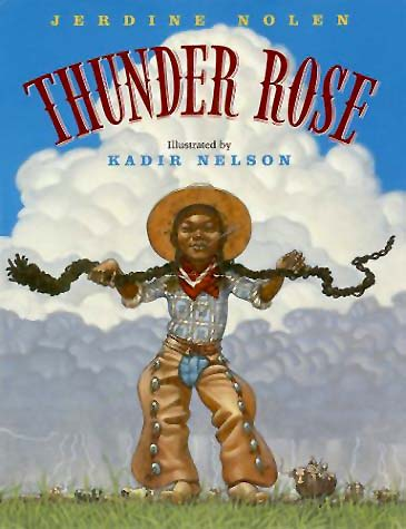 Thunder Rose, written by Jerdine Nolen, illustrated by Kadir Nelson (Houghton Mifflin Harcourt Books for Young Readers, 2007)