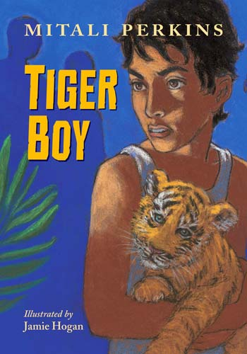 Tiger Boy, by Mitali Perkins, illustrated by Jamie Hogan (Charlesbridge, 2015)