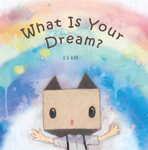 What Is Your Dream? by C.K.Koh (Magicbird Publishing (Malaysia), 2014)