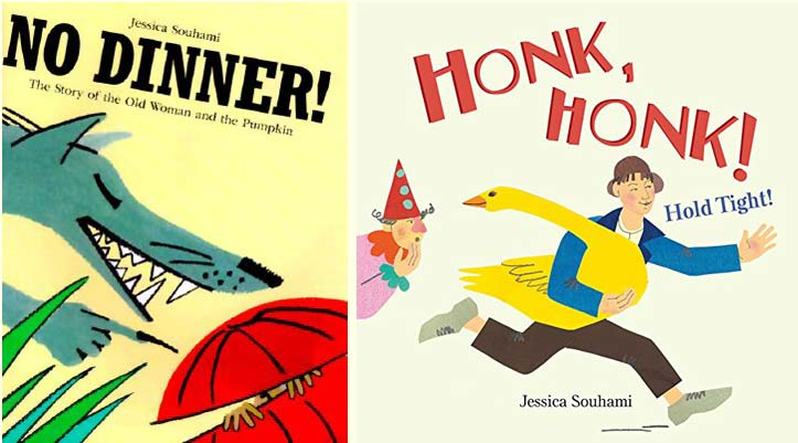 No Dinner! The Story of the Old Woman and the Pumpkin,and Honk, Honk! Hold Tight! by Jessica Souhami (both frances Lincoln)