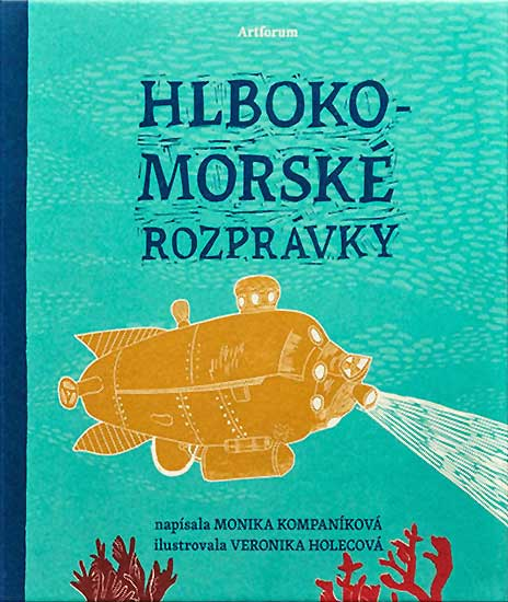 Hlbokomorské Rozprávky 'Tales of the Deep' by Monika Kompaníkov´ and Veronika Holecová: BIB Honorary Mention 2015 awarded to Publisher Artforum (Slovakia)