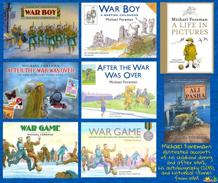Covers old and new of Michael Foreman's illustrated accounts of his childhood during and after WW2 (War Boy, awarded the Kate Greenaway Medal, and After the War Was Over); his recent autobiography A Life in Pictures (2015); and historical stories from WW1 (War Game, awarded the Nestlé Smarties Book Prize, about the Christmas Dat truce in 1914; and The Amazing Tale of Ali Pasha, about a tortoise's journey from Gallipoli to England)