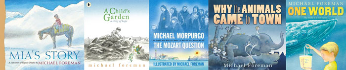 That blue! - Mia's Story, A Child's Garden, Why the Animals Came to Town, and One World by Michael Foreman; The Mozart Question, illustrated by Michael Foreman, written by Michael Morpurgo