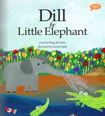 Dill the Little Elephant, Retold by Ming & Volker, illustrated by Yusof Gajah (Oyez! Books for Children, 2013)